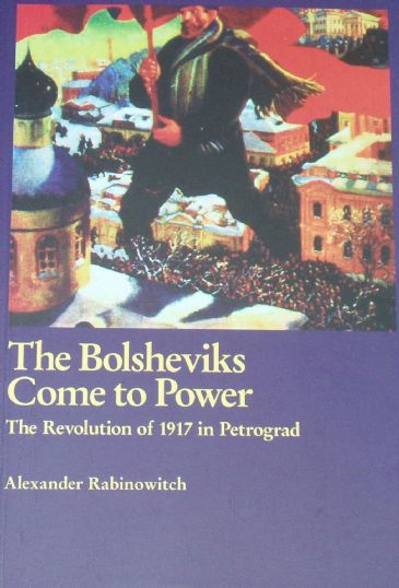 The Bolsheviks Come to Power - The Revolution of 1917 in Petrograd
